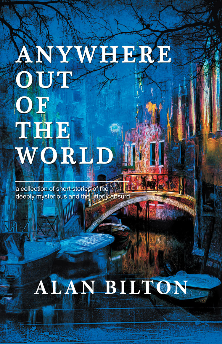 Anywhere Out of the World by Alan Bilton