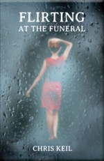 Flirting at the Funeral by Chris Keil